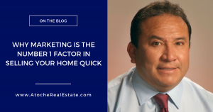 Why Marketing Is The Number 1 Factor In Selling Your Home Quick